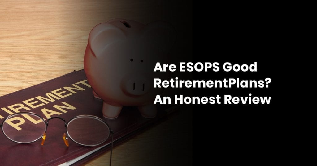 Are ESOP Good Retirement Plans? An Honest Review