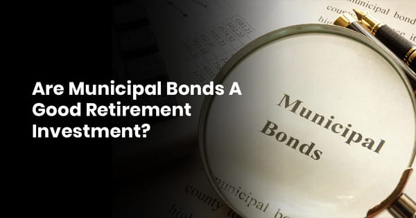 Are Municipal Bonds A Good Retirement Investment
