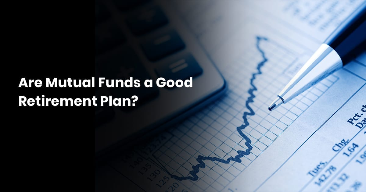 Are Mutual Funds a Good Retirement Plan?