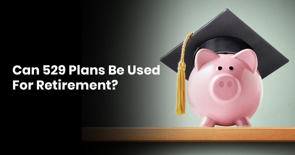 Can 529 Plans Be Used For Retirement