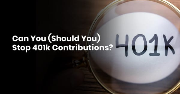 Can You (Should You) Stop 401k Contributions