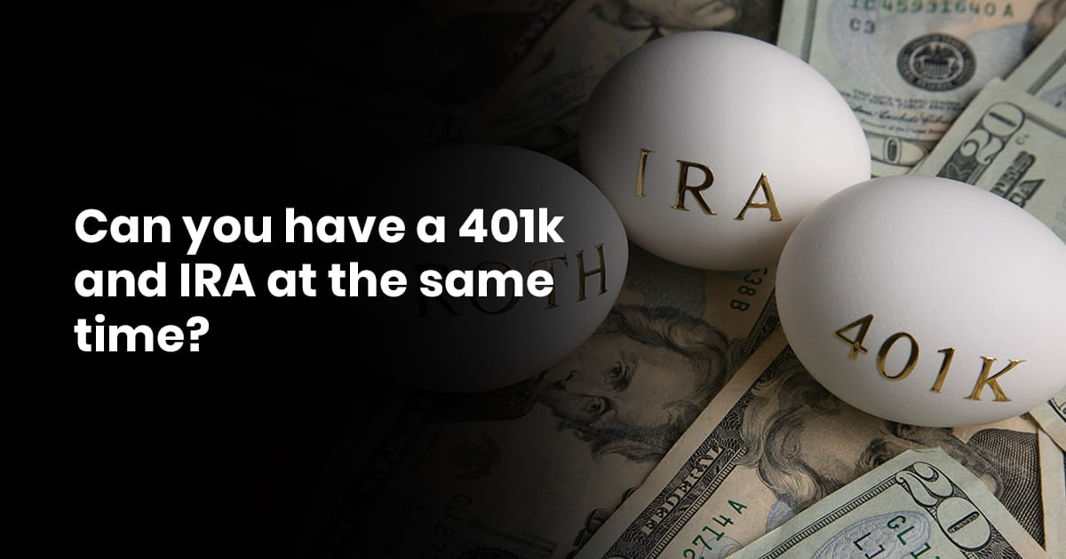 Can you have a 401k and IRA at the same time
