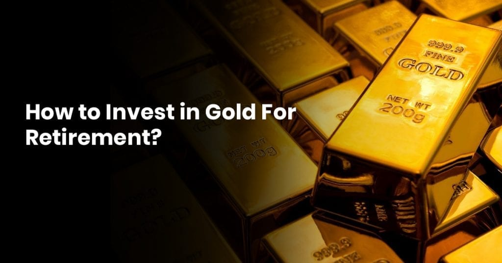How To Invest In Gold For Retirement