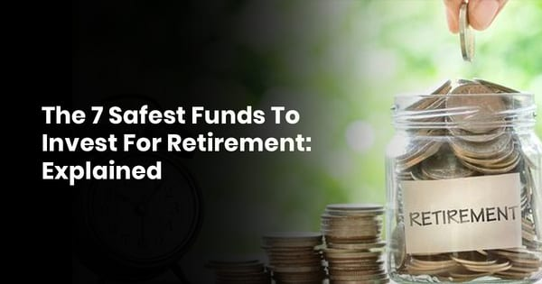 The 7 Safest Funds To Invest For Retirement: Explained