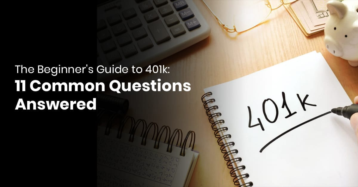 The Beginners Guide to 401k- XX Common Questions Answered