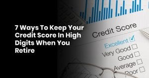 7 Ways To Keep Your Credit Score In High Digits When You Retire