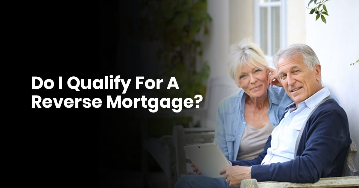 Do I Qualify For A Reverse Mortgage?