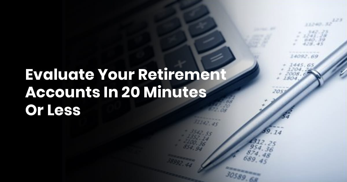 Evaluate Your Retirement Accounts In 20 minutes Or Less