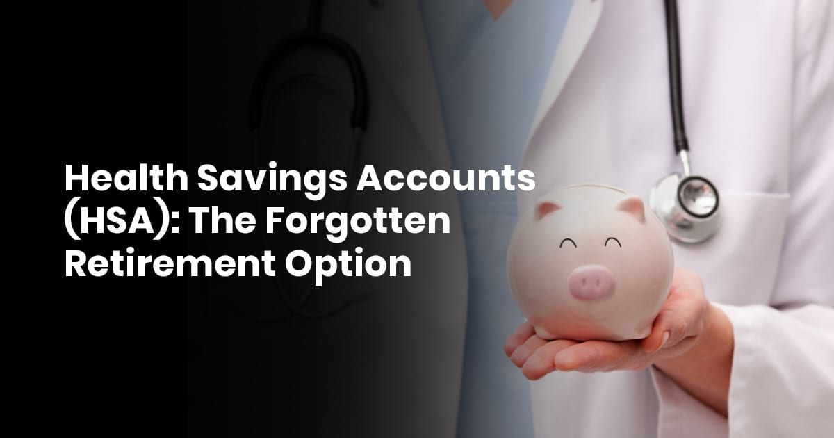Health Savings Accounts (HSA): The Forgotten Retirement Option