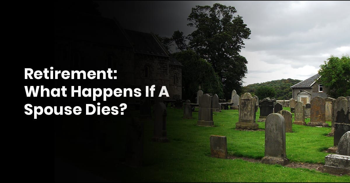 Retirement: What Happens If A Spouse Dies?