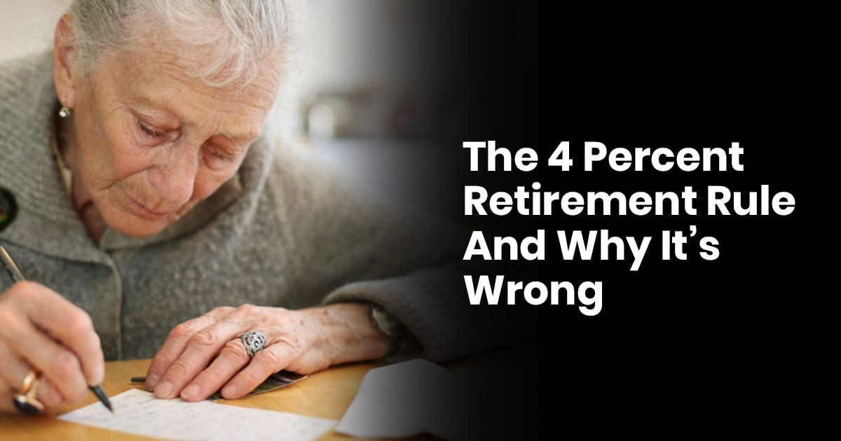 The 4 Percent Retirement Rule And Why Its Wrong