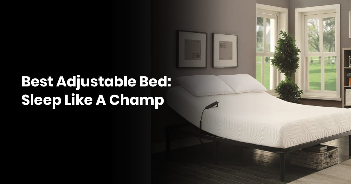 Best Adjustable Bed: Sleep Like A Champ