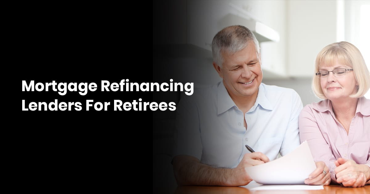 Best Mortgage Refinancing Lenders For Retirees