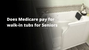 Does Medicare Pay For Walk-In Tubs For Seniors?