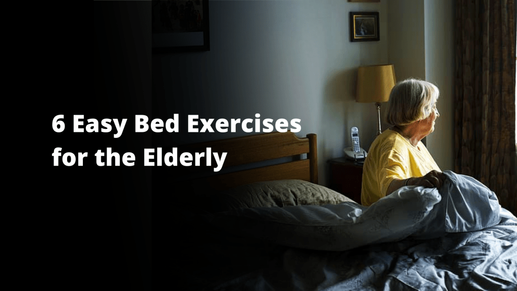 6 Easy Bed Exercises for the Elderly and few to avoid