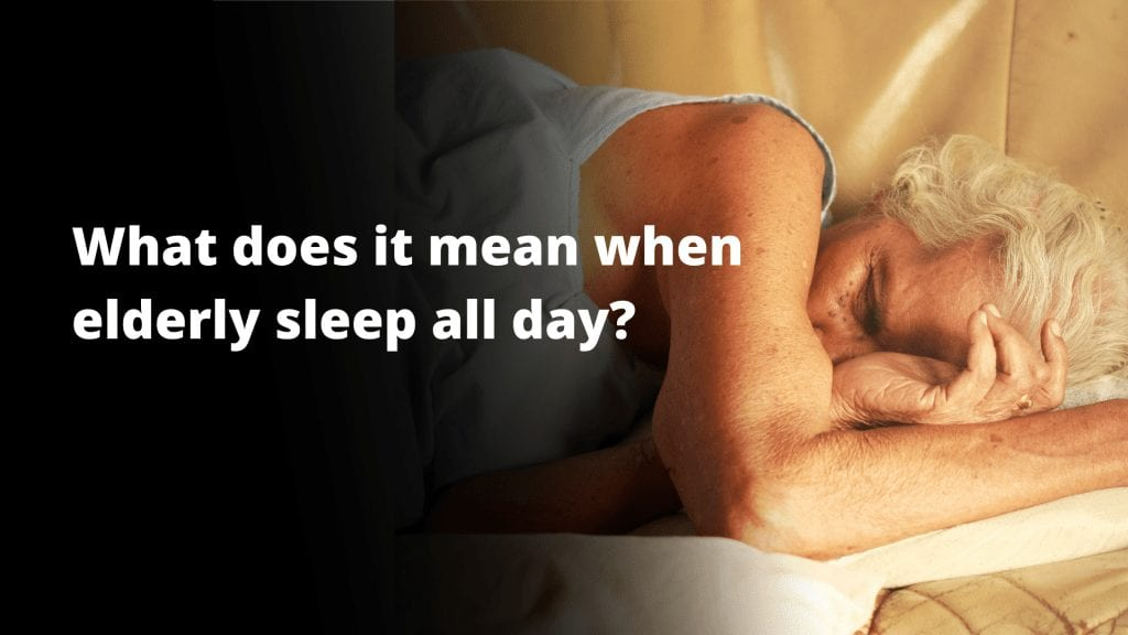 What does it mean when elderly sleep all day?