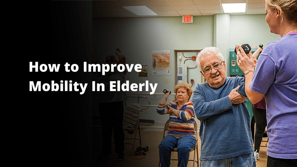 How to improve mobility in elderly- exercise and alternatives