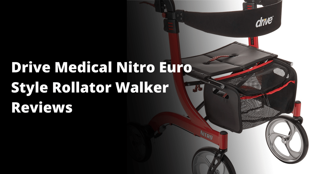 Drive Medical nitro euro style rollator walker reviews