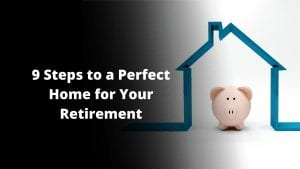 Steps to a Perfect Home for Your Retirement