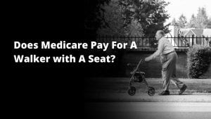 Walker with seat covered by medicare