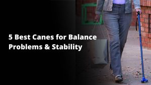 Best canes for balance problems and stability - buying guide