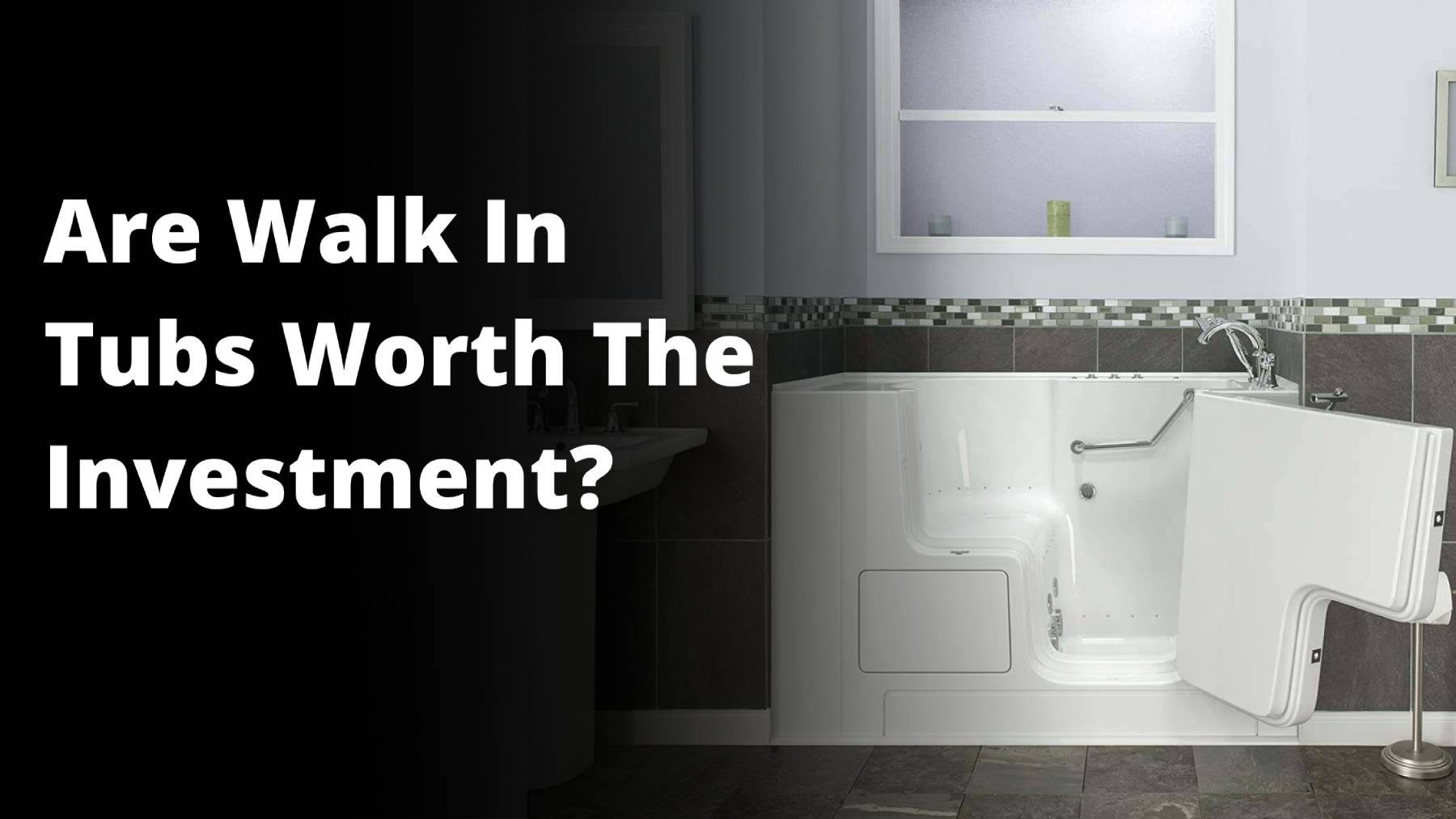 Are Walk In tubs worth the money