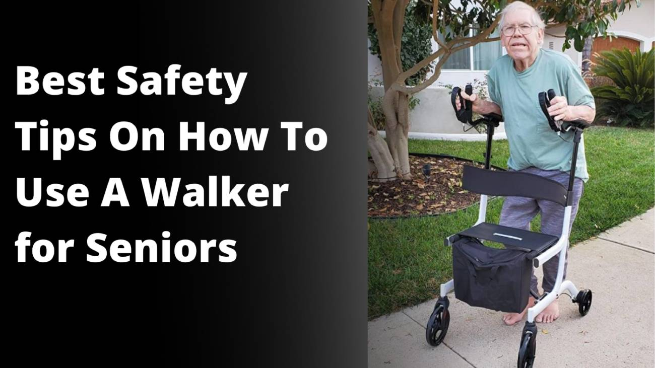 Safety Tips oN how to Use a walker for seniors
