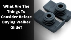 How To Choose And Buy Walker Glides?
