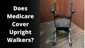 Does Medicare Cover Upright walkers